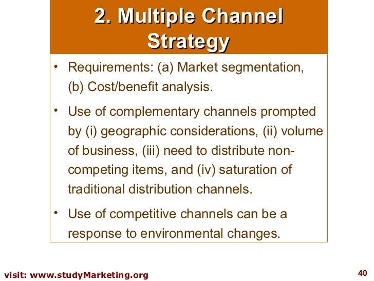 2. Multiple Channel Strategy <ul><li>Requirements: (a) Market segmentation, (b) Cost/benefit analysis.  </li></ul><ul><li>...