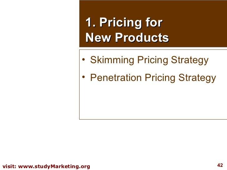 1. Pricing for New Products <ul><li>Skimming Pricing Strategy </li></ul><ul><li>Penetration Pricing Strategy </li></ul>