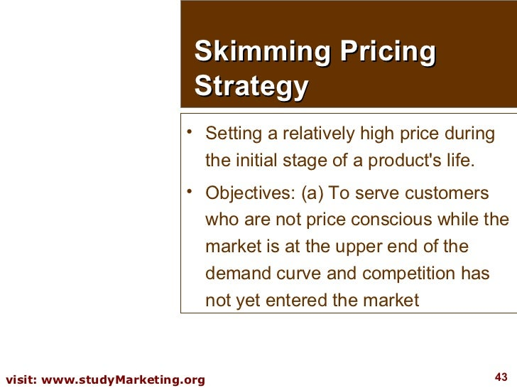 Skimming Pricing Strategy <ul><li>Setting a relatively high price during the initial stage of a product's life. </li></ul>...