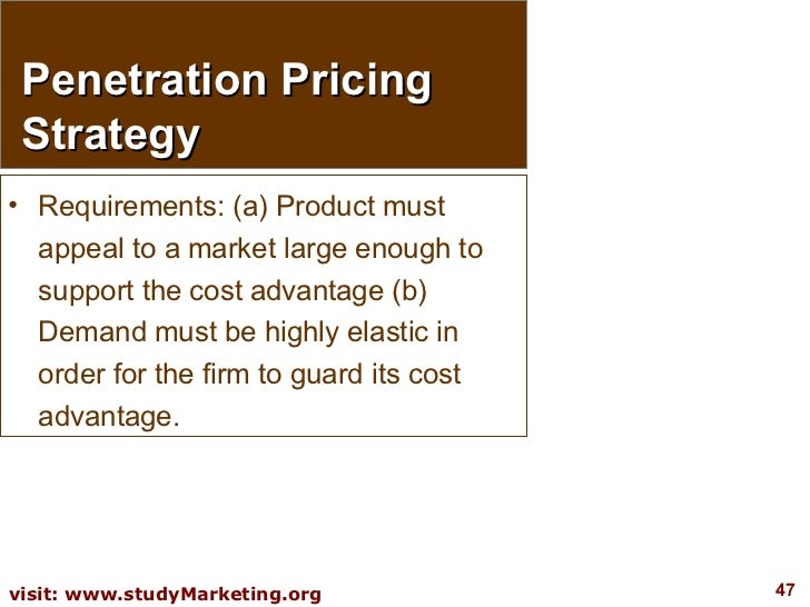 Penetration Pricing Strategy <ul><li>Requirements: (a) Product must appeal to a market large enough to support the cost ad...
