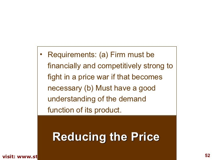 Reducing the Price <ul><li>Requirements: (a) Firm must be financially and competitively strong to fight in a price war if ...