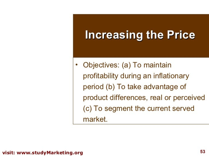Increasing the Price <ul><li>Objectives: (a) To maintain profitability during an inflationary period (b) To take advantage...