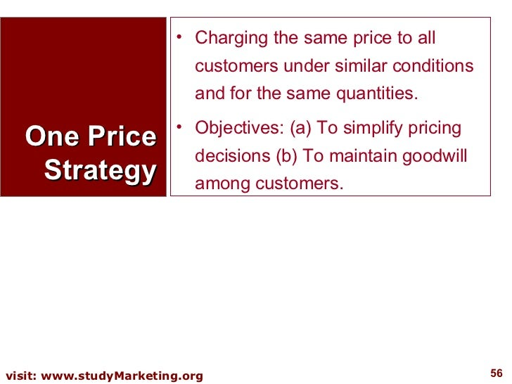 One Price Strategy <ul><li>Charging the same price to all customers under similar conditions and for the same quantities. ...