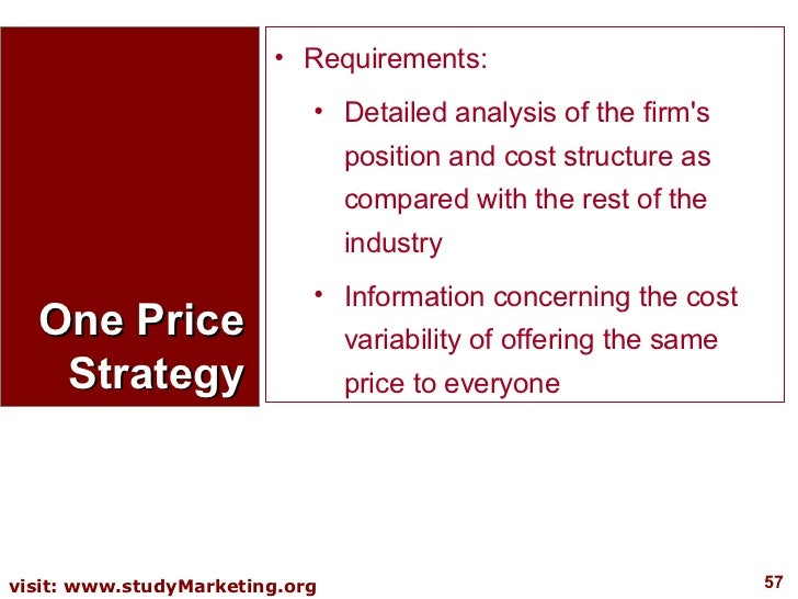 One Price Strategy <ul><li>Requirements:  </li></ul><ul><ul><li>Detailed analysis of the firm's position and cost structur...