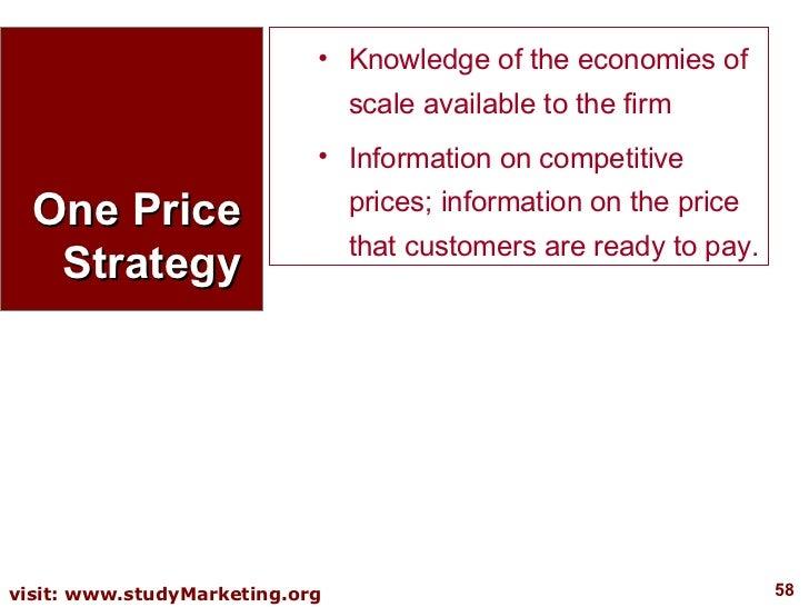 One Price Strategy <ul><ul><li>Knowledge of the economies of scale available to the firm  </li></ul></ul><ul><ul><li>Infor...