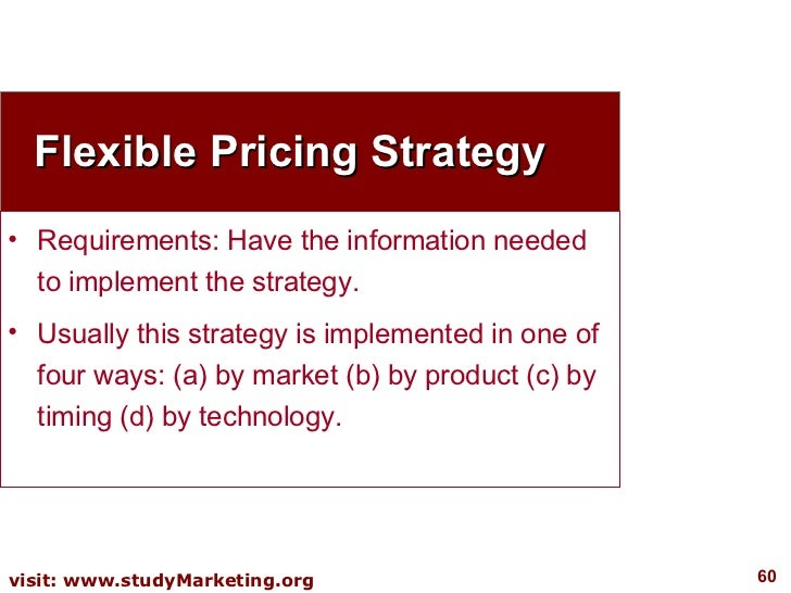 Flexible Pricing Strategy <ul><li>Requirements: Have the information needed to implement the strategy.  </li></ul><ul><li>...