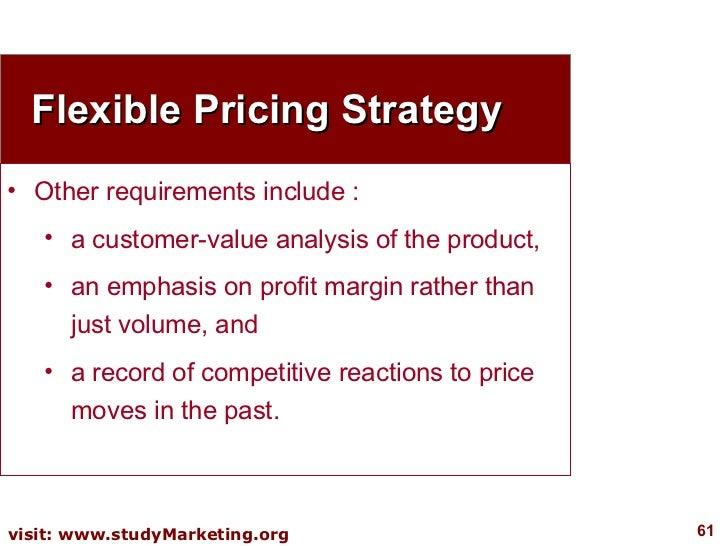 Flexible Pricing Strategy <ul><li>Other requirements include : </li></ul><ul><ul><li>a customer-value analysis of the prod...