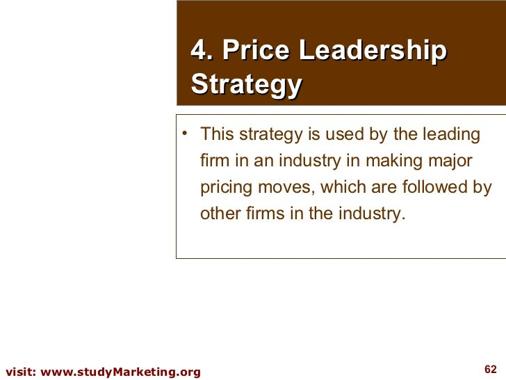 4. Price Leadership Strategy <ul><li>This strategy is used by the leading firm in an industry in making major pricing move...