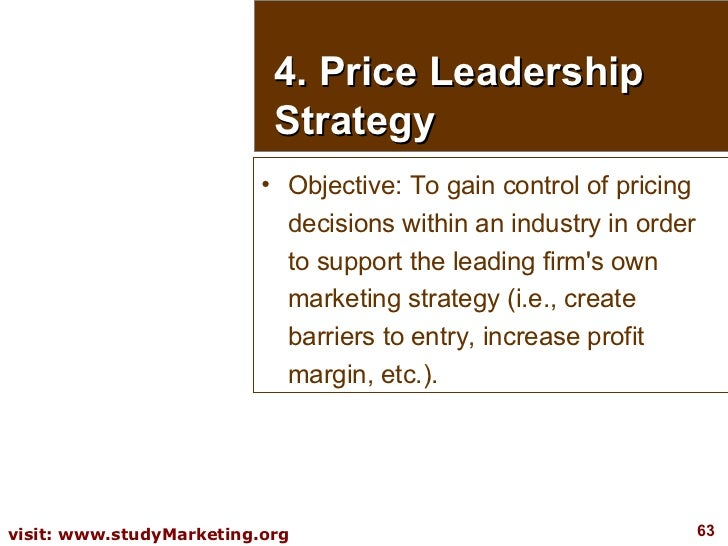 4. Price Leadership Strategy <ul><li>Objective: To gain control of pricing decisions within an industry in order to suppor...