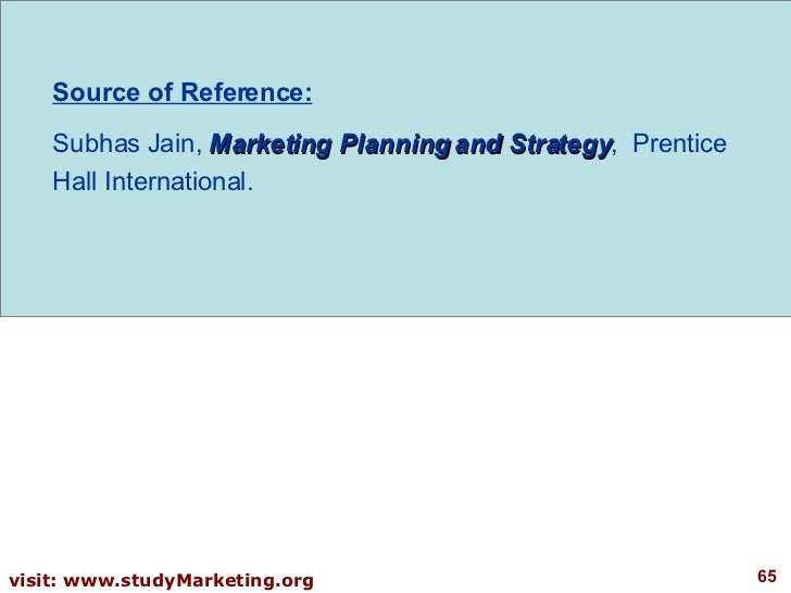 Source of Reference: Subhas Jain,  Marketing Planning and Strategy ,  Prentice Hall International.