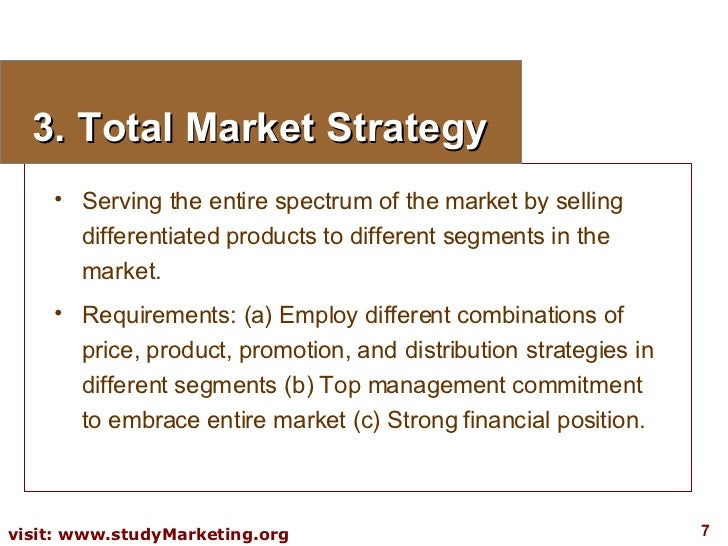 3. Total Market Strategy <ul><li>Serving the entire spectrum of the market by selling differentiated products to different...