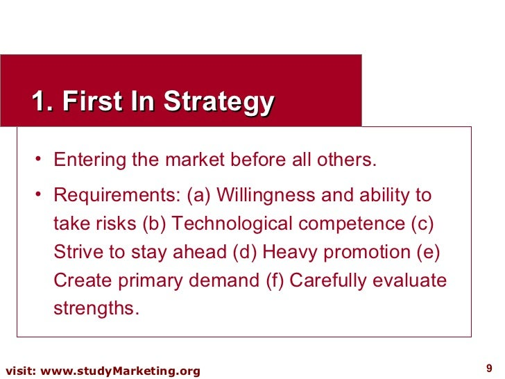 1. First In Strategy <ul><li>Entering the market before all others. </li></ul><ul><li>Requirements: (a) Willingness and ab...