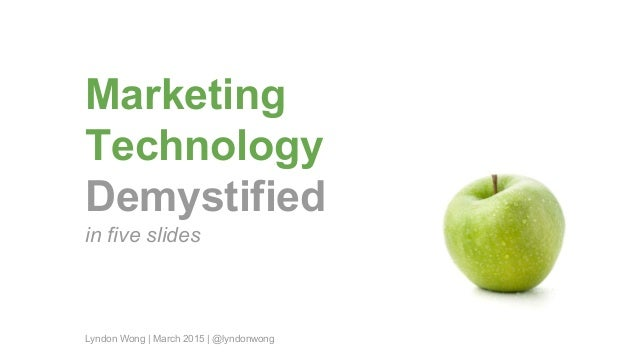 Marketing Technology Demystified in five slides Lyndon Wong | March 2015 | @lyndonwong