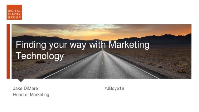 @jakedimare | #JBoye16 Digital Clarity Group Jake DiMare Head of Marketing #JBoye16 Lorem ipsum dolor sitsfsdf Finding you...