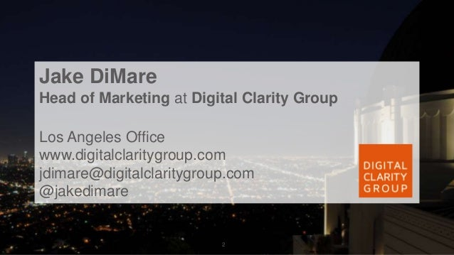 @jakedimare | #JBoye16 Digital Clarity Group2 Jake DiMare Head of Marketing at Digital Clarity Group Los Angeles Office ww...