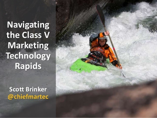 Navigating the Class V Marketing Technology Rapids Scott Brinker @chiefmartec