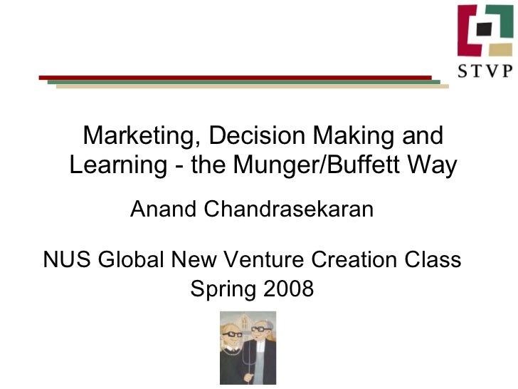 Marketing, Decision Making and Learning - the Munger/Buffett Way Anand Chandrasekaran NUS Global New Venture Creation Clas...