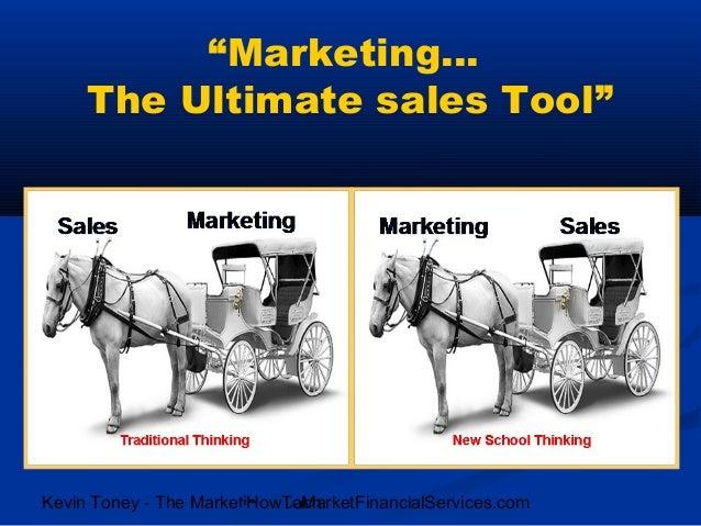 """Marketing…     The Ultimate sales Tool""                         HowToMarketFinancialServices.comKevin Toney - The Marketi..."