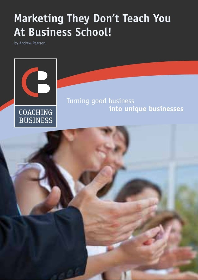 2COACHING BUSINESS01280 844966 info@coaching-business.co.uk www.coaching-business.co.ukMarketing They Don'tTeach You At Bu...