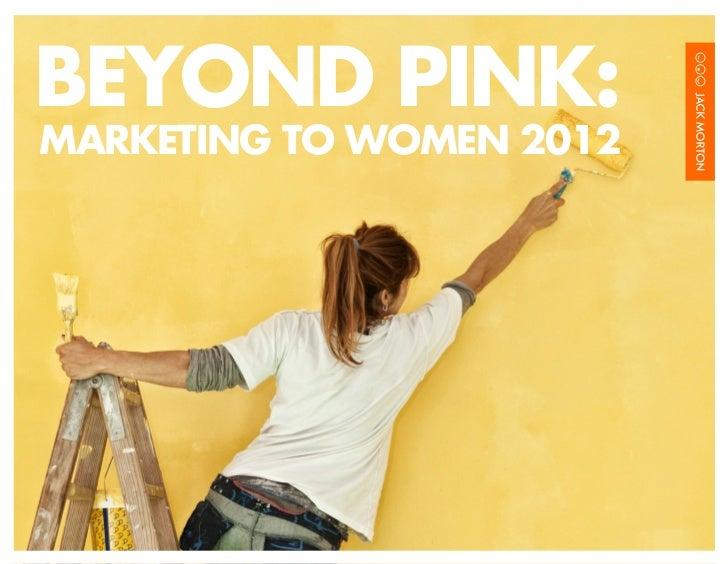 BEYOND PINK:MARKETING TO WOMEN 2012                     MARKETING TO WOMEN 2012   /1