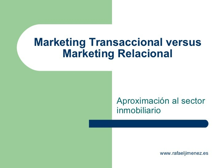 Marketing Transaccional versus Marketing Relacional Aproximación al sector inmobiliario www.rafaeljimenez.es