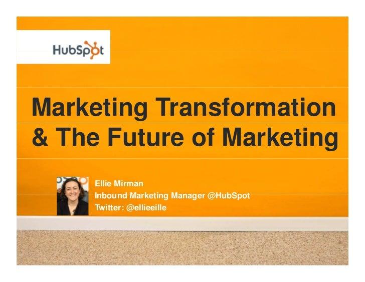Marketing Transformation & The Future of Marketing      Ellie Mirman      Inbound      Inbo nd Marketing Manager @H bSpot ...