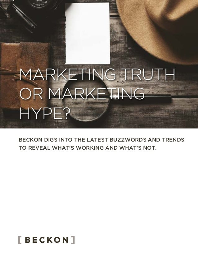BECKON DIGS INTO THE LATEST BUZZWORDS AND TRENDS TO REVEAL WHAT'S WORKING AND WHAT'S NOT. MARKETING TRUTH OR MARKETING HYP...
