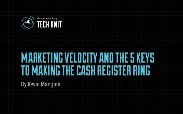 MARKETING VELOCITY AND THE 5 KEYS TO MAKING THE CASH REGISTER RING 1 MARKETINGVELOCITYANDTHE5KEYS TOMAKINGTHECASHREGISTERR...