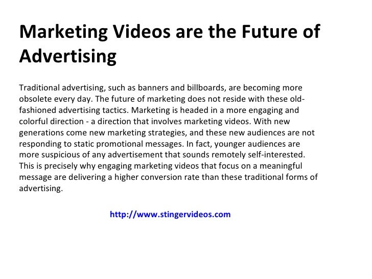 Marketing Videos are the Future ofAdvertisingTraditional advertising, such as banners and billboards, are becoming moreobs...