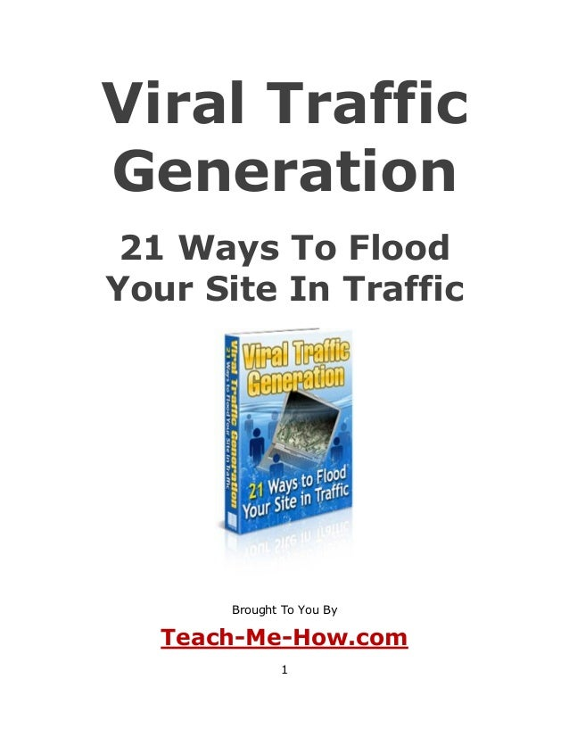 1 Viral Traffic Generation 21 Ways To Flood Your Site In Traffic Brought To You By Teach-Me-How.com