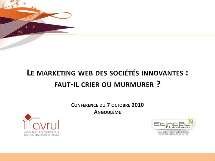 Le marketing web des sociétés innovantes : faut-il crier ou murmurer ?Conférence du 7 octobre 2010Angoulême<br />