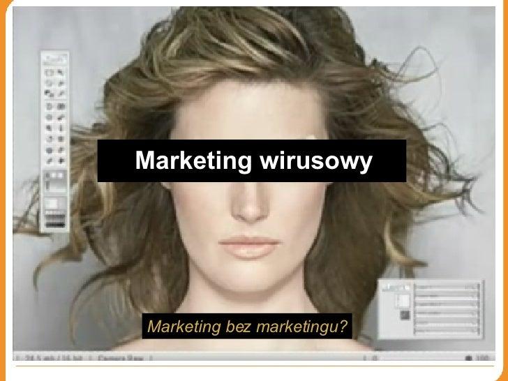Marketing wirusowy Marketing bez marketingu?