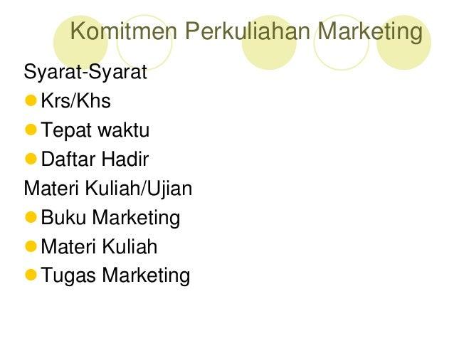 Komitmen Perkuliahan Marketing Syarat-Syarat Krs/Khs Tepat waktu Daftar Hadir Materi Kuliah/Ujian Buku Marketing Mate...