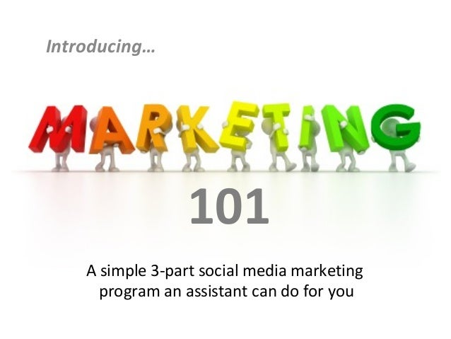 Introducing…  101 A simple 3-part social media marketing program an assistant can do for you