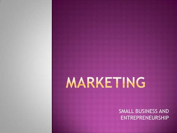 Marketing <br />SMALL BUSINESS AND ENTREPRENEURSHIP<br />