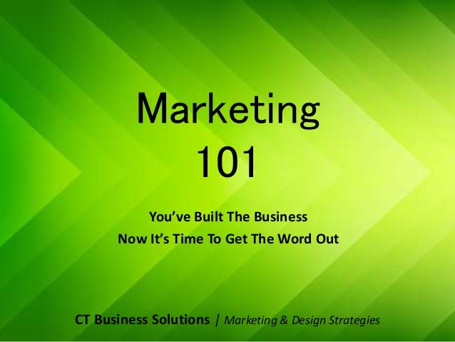 Marketing 101 You've Built The Business Now It's Time To Get The Word Out CT Business Solutions | Marketing & Design Strat...
