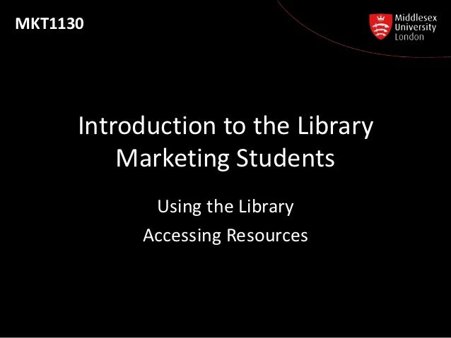 MKT1130      Introduction to the Library          Marketing Students            Using the Library           Accessing Reso...