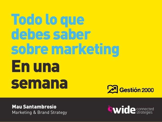 Mau SantambrosioMarketing & Brand StrategyTodoloquedebessabersobremarketingEnunasemana