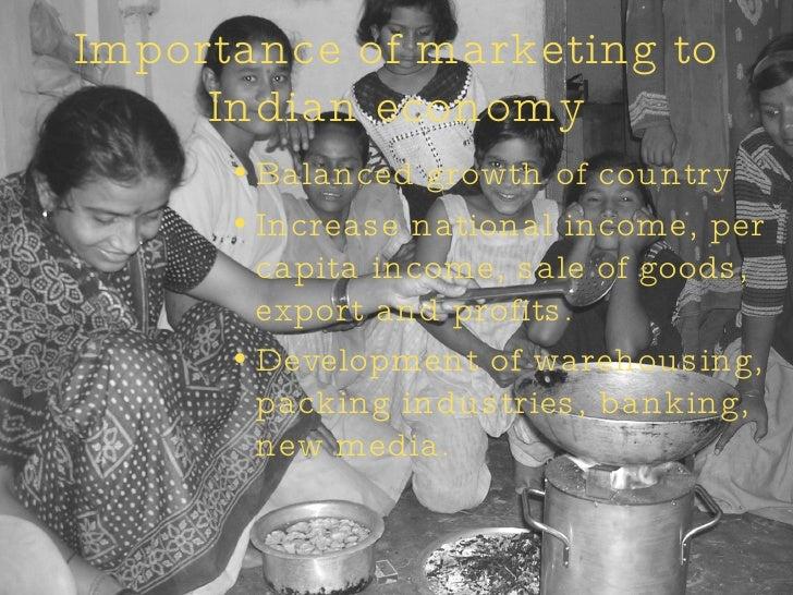 Importance of marketing to Indian economy <ul><li>Balanced growth of country </li></ul><ul><li>Increase national income, p...