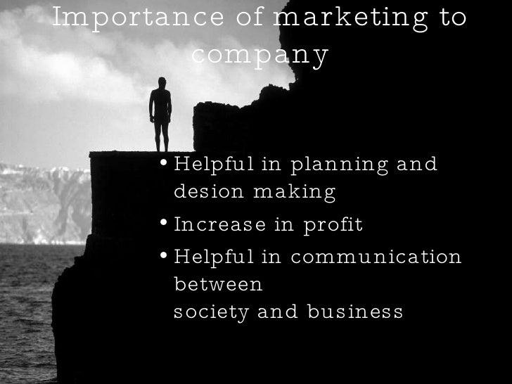 Importance of marketing to company <ul><li>Helpful in planning and desion making </li></ul><ul><li>Increase in profit </li...