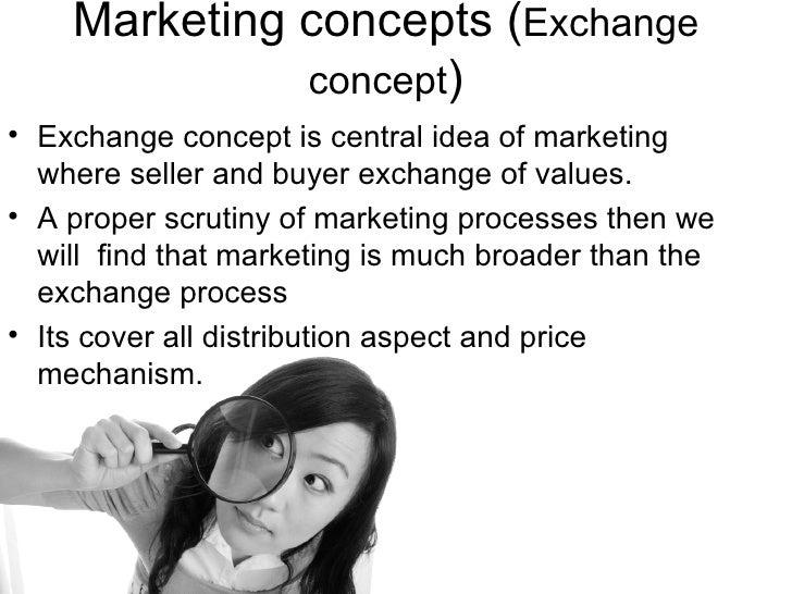 Marketing concepts ( Exchange concept ) <ul><li>Exchange concept is central idea of marketing where seller and buyer excha...