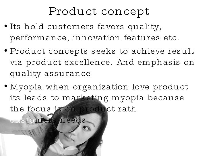 Product concept  <ul><li>Its hold customers favors quality, performance, innovation features etc. </li></ul><ul><li>Produc...