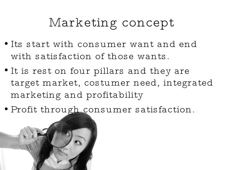 Marketing concept   <ul><li>Its start with consumer want and end with satisfaction of those wants. </li></ul><ul><li>It is...