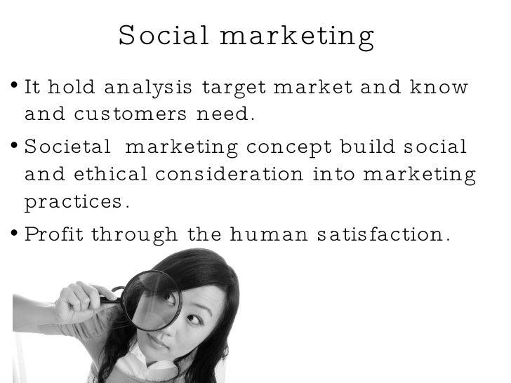 Social marketing <ul><li>It hold analysis target market and know and customers need. </li></ul><ul><li>Societal  marketing...