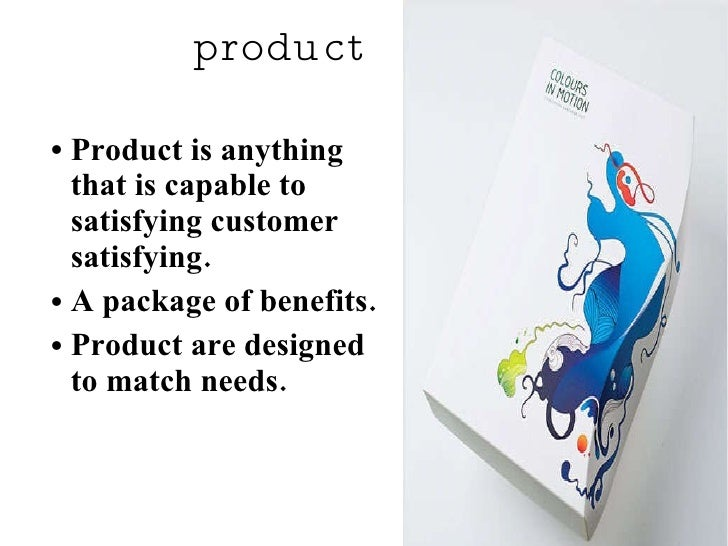product <ul><li>Product is anything  that is capable to  satisfying customer satisfying. </li></ul><ul><li>A package of be...