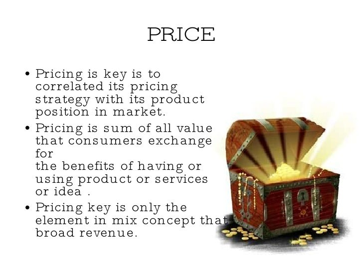 PRICE <ul><li>Pricing is key is to correlated its pricing strategy with its product position in market. </li></ul><ul><li>...