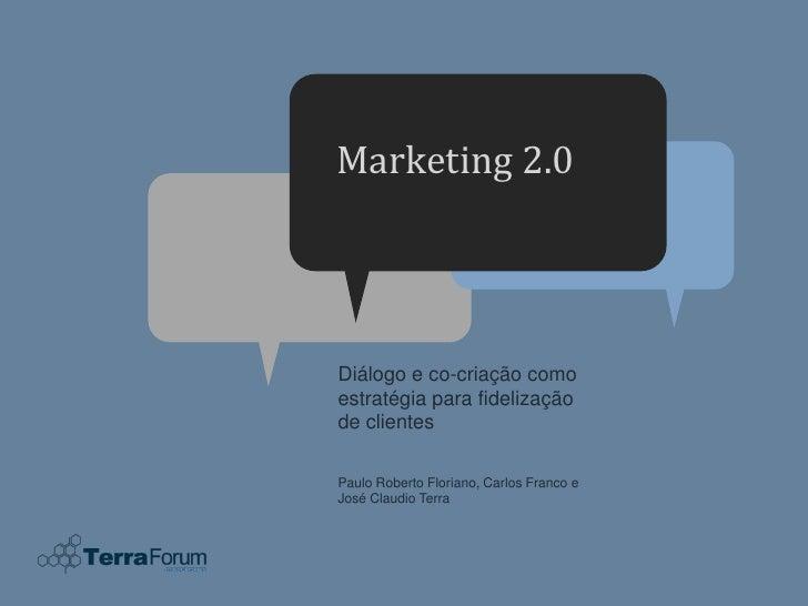 Marketing 2.0     Diálogo e co-criação como estratégia para fidelização de clientes  Paulo Roberto Floriano, Carlos Franco...