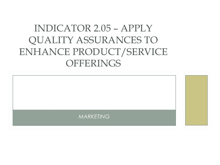 INDICATOR 2.05 – APPLY QUALITY ASSURANCES TOENHANCE PRODUCT/SERVICE       OFFERINGS         MARKETING