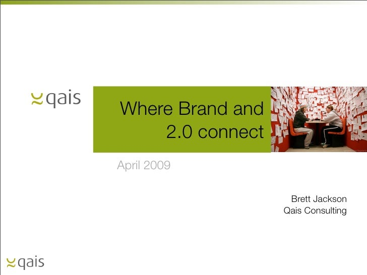 Where Brand and     2.0 connect April 2009                     Brett Jackson                   Qais Consulting