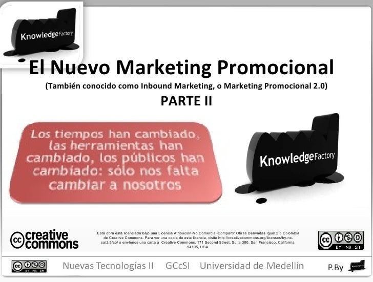 El Nuevo Marketing Promocional  (También conocido como Inbound Marketing, o Marketing Promocional 2.0) PARTE II Esta obra ...